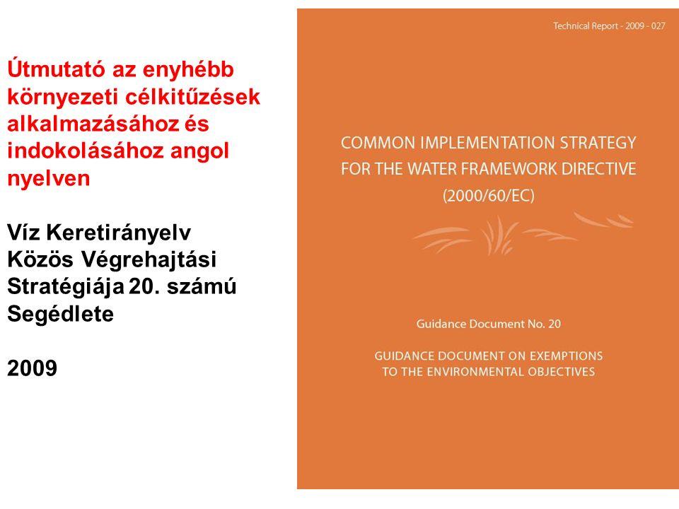 Útmutató az enyhébb környezeti célkitűzések alkalmazásához és indokolásához angol nyelven Víz Keretirányelv Közös Végrehajtási Stratégiája 20. számú S