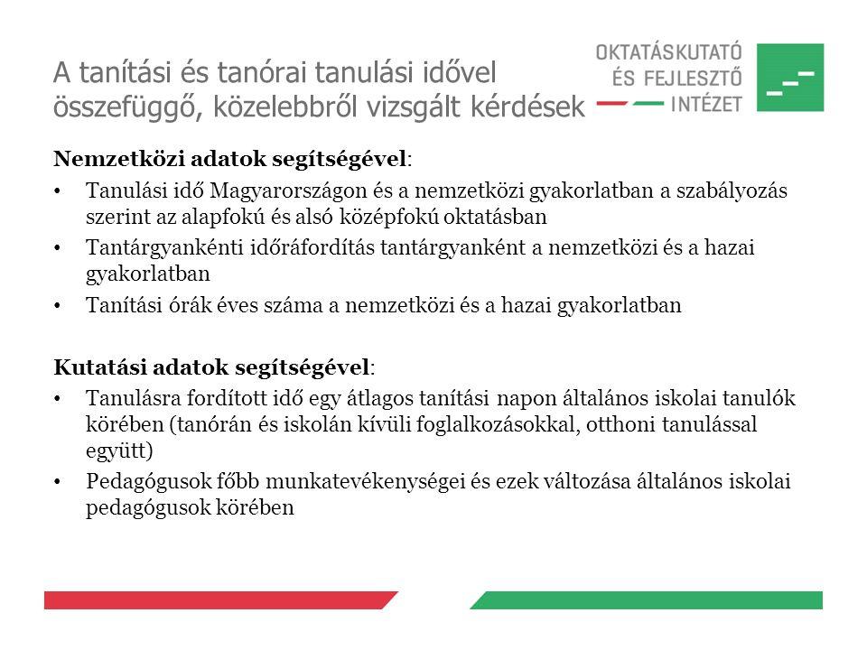 A tanítási és tanórai tanulási idővel összefüggő, közelebbről vizsgált kérdések Nemzetközi adatok segítségével: Tanulási idő Magyarországon és a nemzetközi gyakorlatban a szabályozás szerint az alapfokú és alsó középfokú oktatásban Tantárgyankénti időráfordítás tantárgyanként a nemzetközi és a hazai gyakorlatban Tanítási órák éves száma a nemzetközi és a hazai gyakorlatban Kutatási adatok segítségével: Tanulásra fordított idő egy átlagos tanítási napon általános iskolai tanulók körében (tanórán és iskolán kívüli foglalkozásokkal, otthoni tanulással együtt) Pedagógusok főbb munkatevékenységei és ezek változása általános iskolai pedagógusok körében