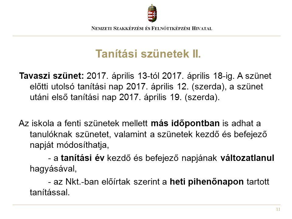 11 Tavaszi szünet: 2017. április 13-tól 2017. április 18-ig. A szünet előtti utolsó tanítási nap 2017. április 12. (szerda), a szünet utáni első tanít