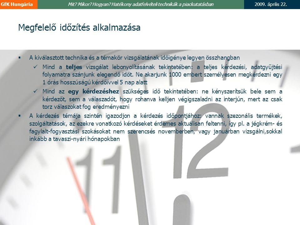 2009. április 22.GfK Hungária © GfK Hungária Mit? Mikor? Hogyan? Hatékony adatfelvételi technikák a piackutatásban 8 Megfelelő időzítés alkalmazása 