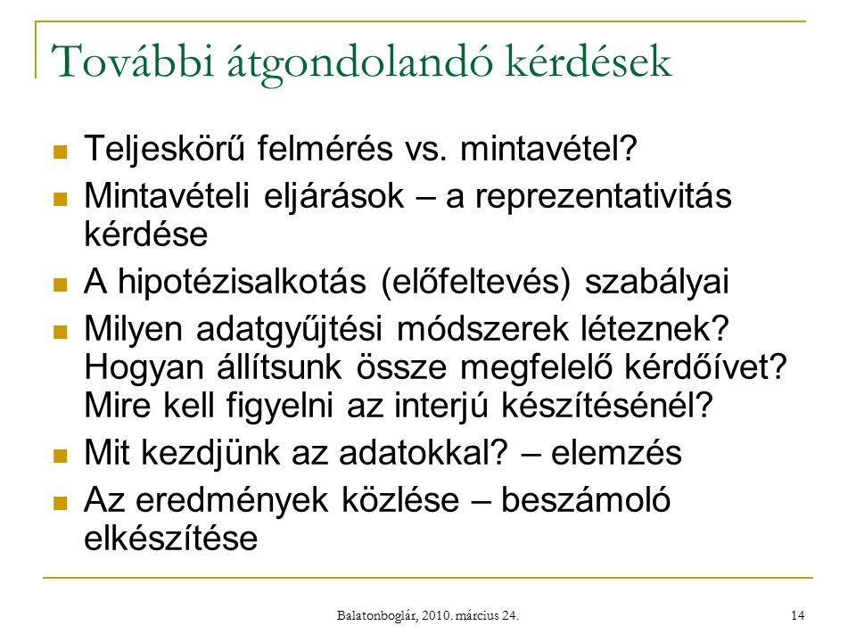 Balatonboglár, 2010. március 24. 14 További átgondolandó kérdések Teljeskörű felmérés vs.