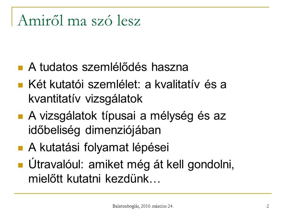 Balatonboglár, 2010.március 24. 13 Kutatási folyamat lépései 1.