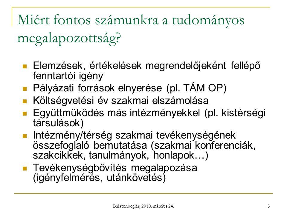 Balatonboglár, 2010. március 24. 3 Miért fontos számunkra a tudományos megalapozottság.