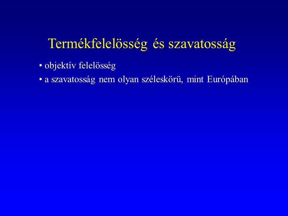 Termékfelelösség és szavatosság objektív felelösség a szavatosság nem olyan széleskörü, mint Európában