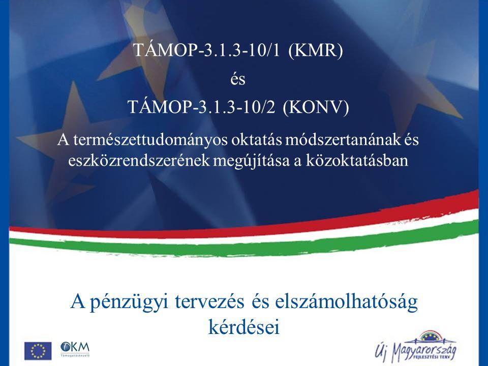A pénzügyi tervezés és elszámolhatóság kérdései TÁMOP-3.1.3-10/1 (KMR) és TÁMOP-3.1.3-10/2 (KONV) A természettudományos oktatás módszertanának és eszközrendszerének megújítása a közoktatásban
