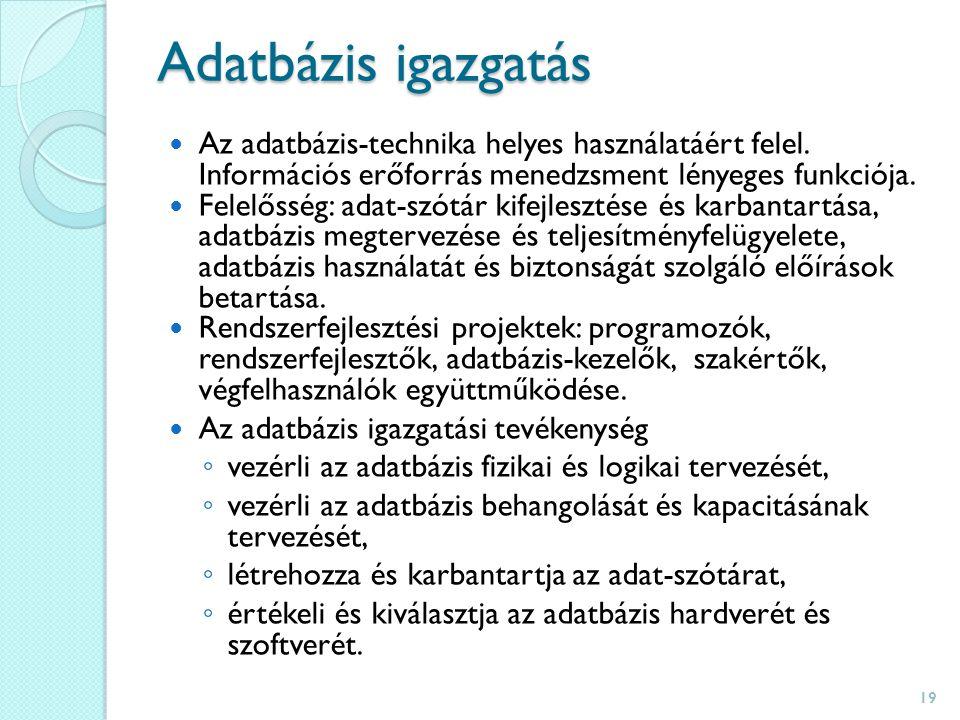 Adatbázis igazgatás Az adatbázis-technika helyes használatáért felel.