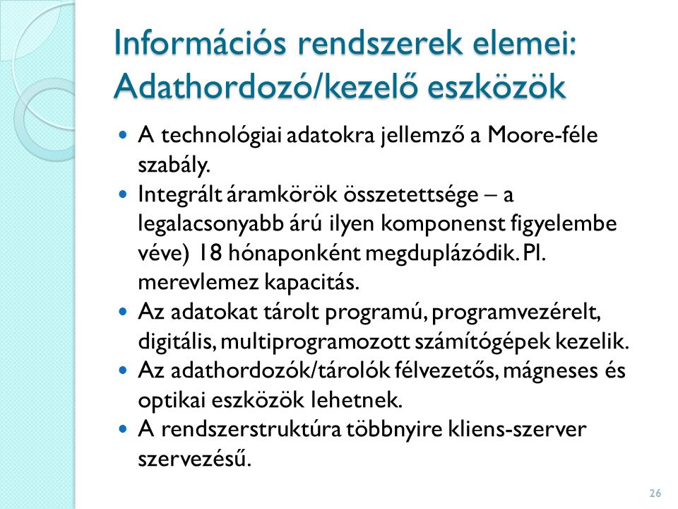 Információs rendszerek elemei: Adathordozó/kezelő eszközök A technológiai adatokra jellemző a Moore-féle szabály.