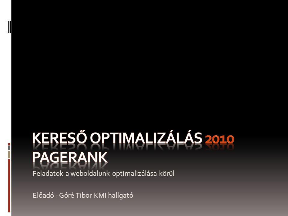 Feladatok a weboldalunk optimalizálása körül Előadó : Góré Tibor KMI hallgató