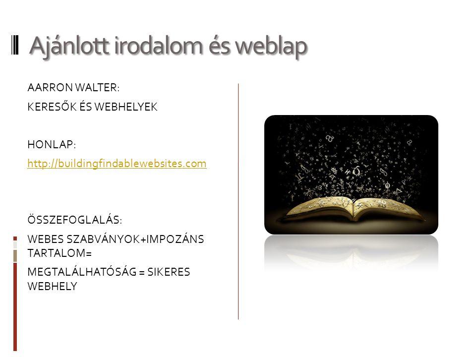 Ajánlott irodalom és weblap AARRON WALTER: KERESŐK ÉS WEBHELYEK HONLAP: http://buildingfindablewebsites.com ÖSSZEFOGLALÁS: WEBES SZABVÁNYOK+IMPOZÁNS TARTALOM= MEGTALÁLHATÓSÁG = SIKERES WEBHELY