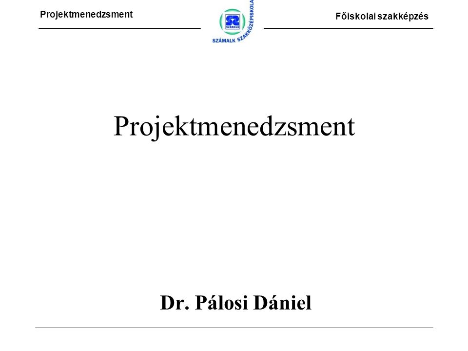 Projektmenedzsment Főiskolai szakképzés Áttekintés 1.Projektirányítás alapelemei –Projekt fogalma, csoportosítása, szereplők –Projektszervezet, PM, PCM, EPM 2.Elemzés és tervezés –Problémafa, célfa, SWOT, WBS –Költségtervezés, Időtervezés, Erőforrás-tervezés –LKM, Kockázatkezelés 3.Projektdokumentáció 4.Projektek minőségirányítása 5.Informatikai projektek sajátosságai 6.Projektirányítás számítógéppel