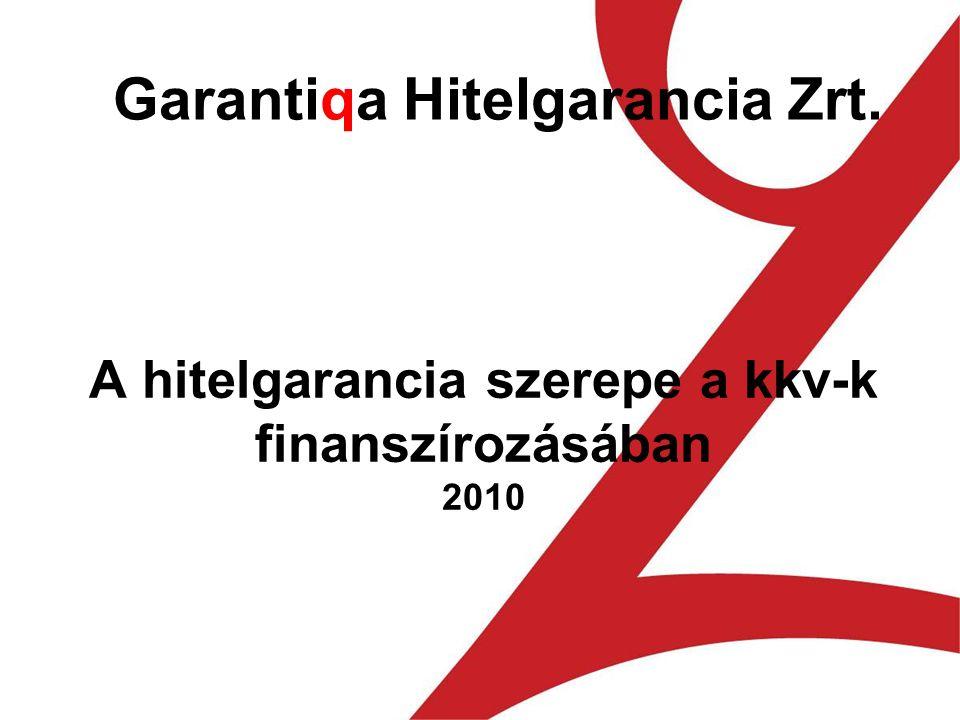 A hitelgarancia szerepe a kkv-k finanszírozásában 2010 Garantiqa Hitelgarancia Zrt.