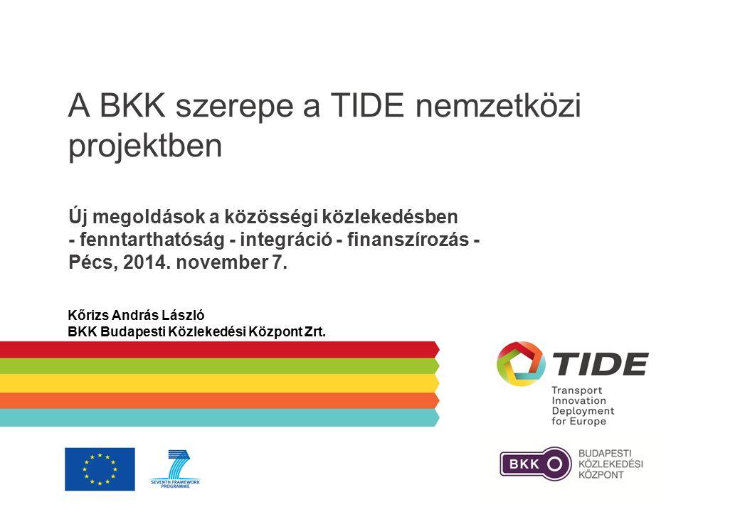 A BKK szerepe a TIDE nemzetközi projektben Új megoldások a közösségi közlekedésben - fenntarthatóság - integráció - finanszírozás - Pécs, 2014. novemb