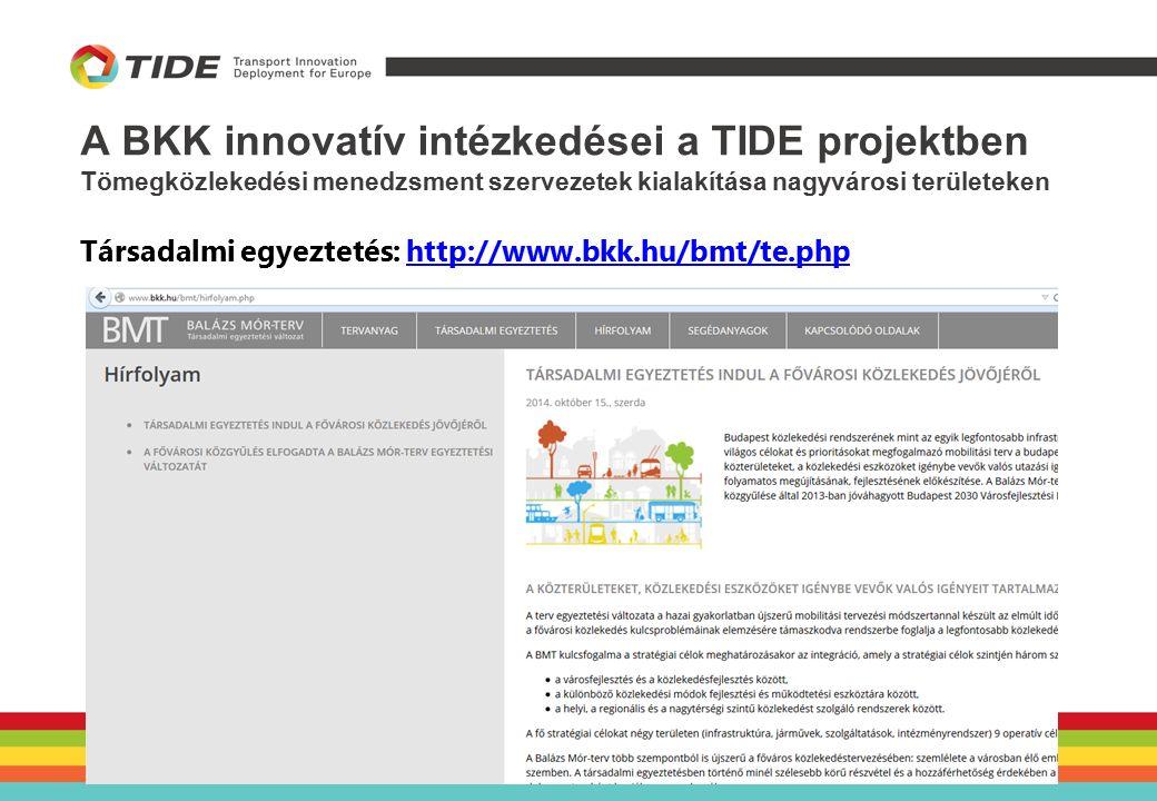 A BKK innovatív intézkedései a TIDE projektben Tömegközlekedési menedzsment szervezetek kialakítása nagyvárosi területeken Társadalmi egyeztetés: http://www.bkk.hu/bmt/te.phphttp://www.bkk.hu/bmt/te.php