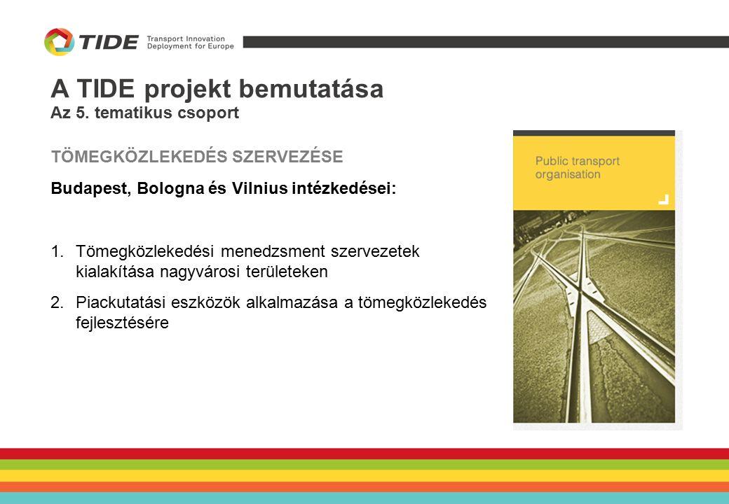 A TIDE projekt bemutatása TÖMEGKÖZLEKEDÉS SZERVEZÉSE Budapest, Bologna és Vilnius intézkedései: 1.Tömegközlekedési menedzsment szervezetek kialakítása nagyvárosi területeken 2.Piackutatási eszközök alkalmazása a tömegközlekedés fejlesztésére Az 5.
