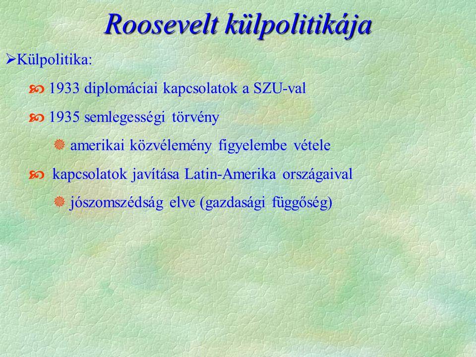  Külpolitika:  1933 diplomáciai kapcsolatok a SZU-val  1935 semlegességi törvény  amerikai közvélemény figyelembe vétele  kapcsolatok javítása La