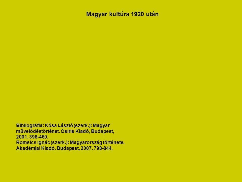 Magyar kultúra 1920 után Bibliográfia: Kósa László (szerk.): Magyar művelődéstörténet.