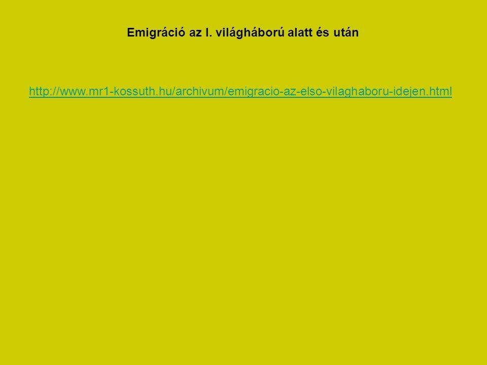 http://www.mr1-kossuth.hu/archivum/emigracio-az-elso-vilaghaboru-idejen.html Emigráció az I.
