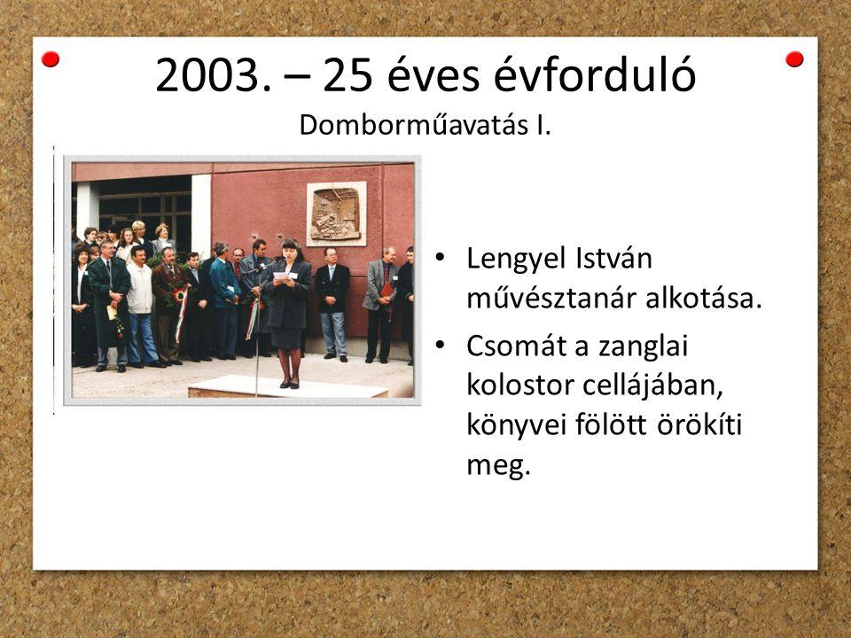2003. – 25 éves évforduló Domborműavatás I. Lengyel István művésztanár alkotása.