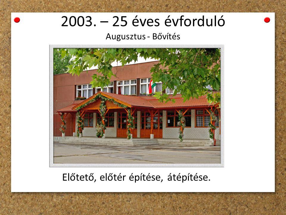 Előtető, előtér építése, átépítése. 2003. – 25 éves évforduló Augusztus - Bővítés