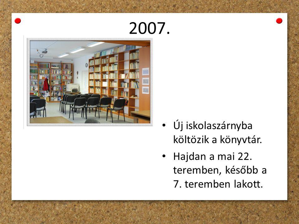 2007. Új iskolaszárnyba költözik a könyvtár. Hajdan a mai 22.