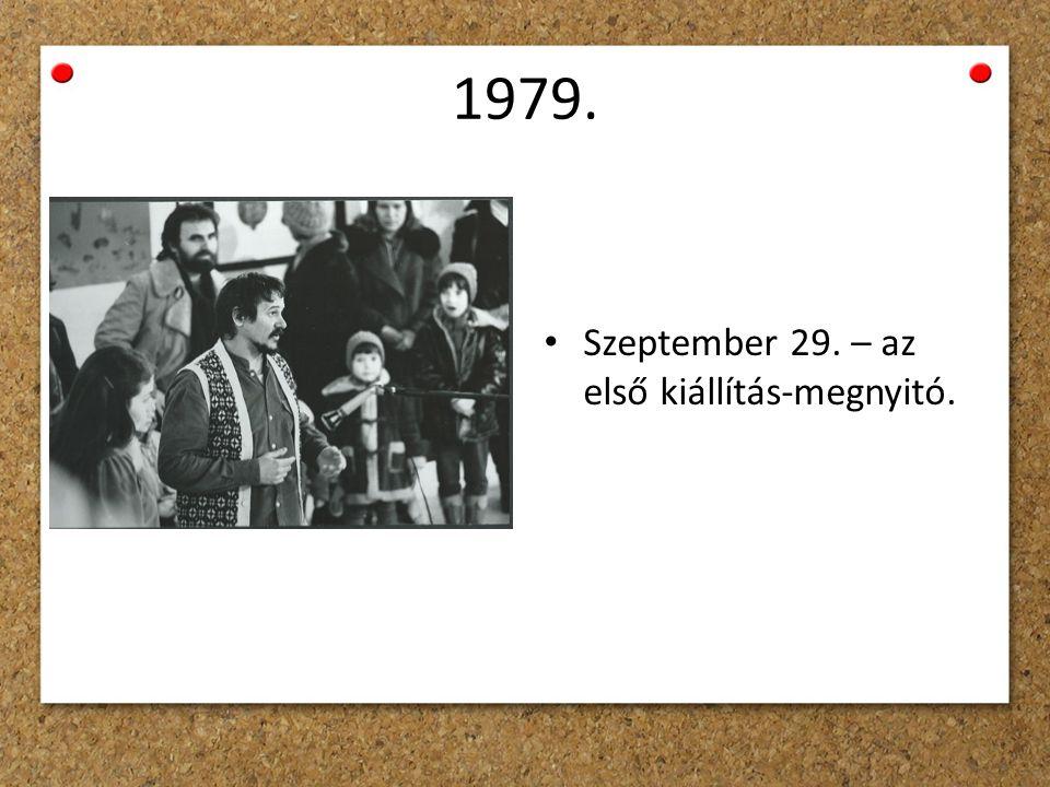 1979. Szeptember 29. – az első kiállítás-megnyitó.