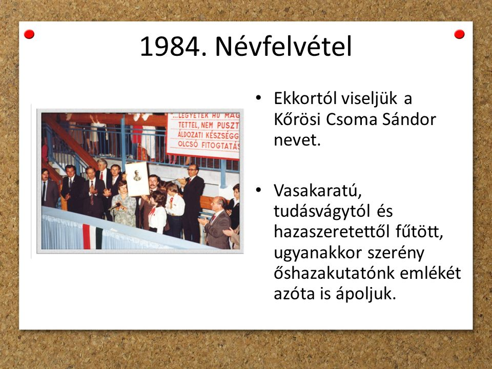 1984. Névfelvétel Ekkortól viseljük a Kőrösi Csoma Sándor nevet.