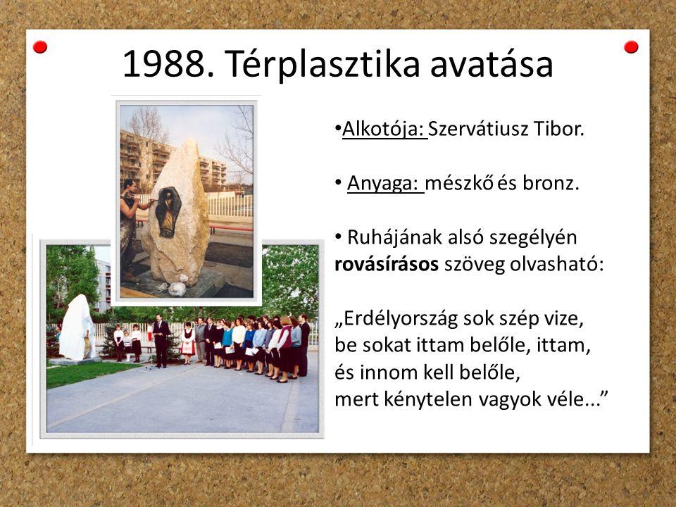 1988. Térplasztika avatása Alkotója: Szervátiusz Tibor.