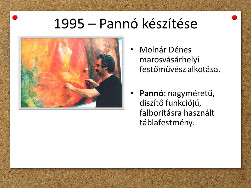 1995 – Pannó készítése Molnár Dénes marosvásárhelyi festőművész alkotása.