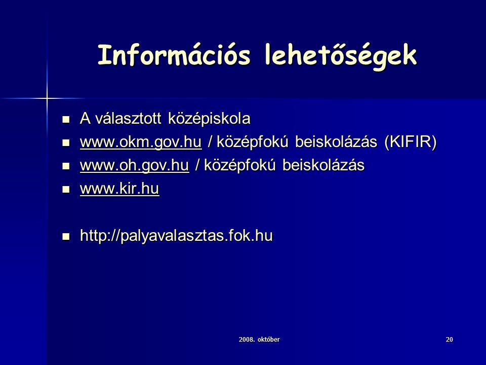 2008. október20 Információs lehetőségek A választott középiskola A választott középiskola www.okm.gov.hu / középfokú beiskolázás (KIFIR) www.okm.gov.h