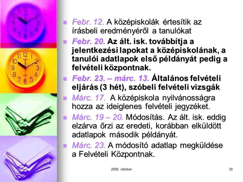 2008. október29 Febr. 12. A középiskolák értesítik az írásbeli eredményéről a tanulókat Febr. 12. A középiskolák értesítik az írásbeli eredményéről a