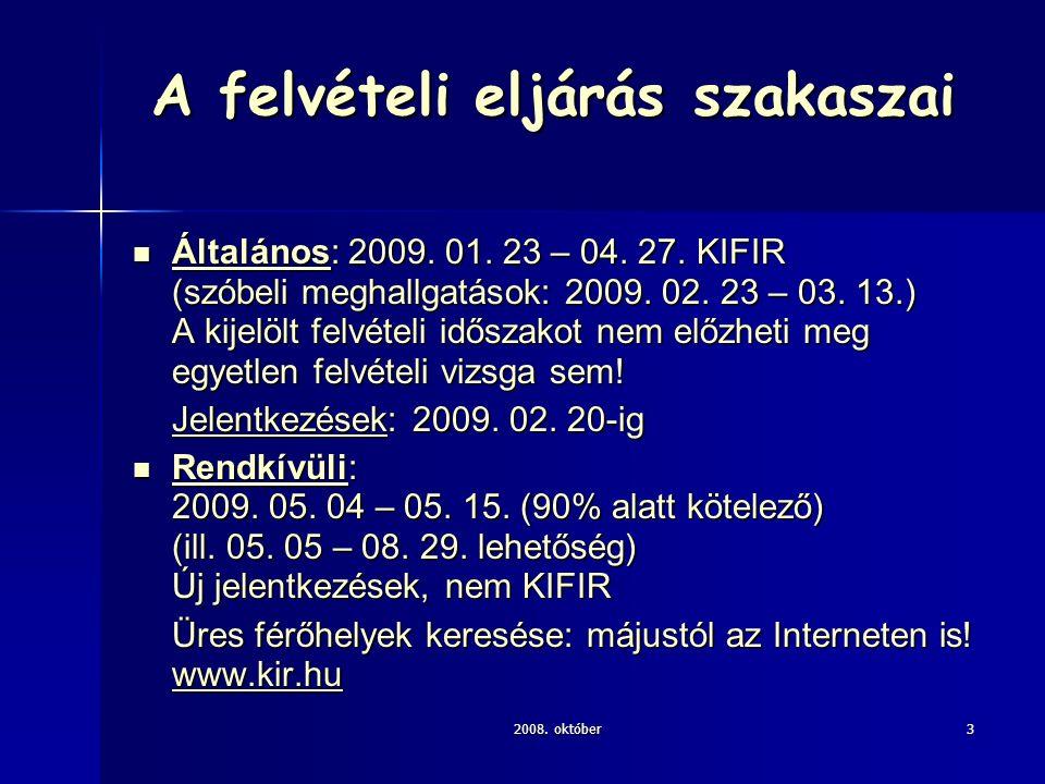 2008. október3 A felvételi eljárás szakaszai Általános: 2009. 01. 23 – 04. 27. KIFIR (szóbeli meghallgatások: 2009. 02. 23 – 03. 13.) A kijelölt felvé