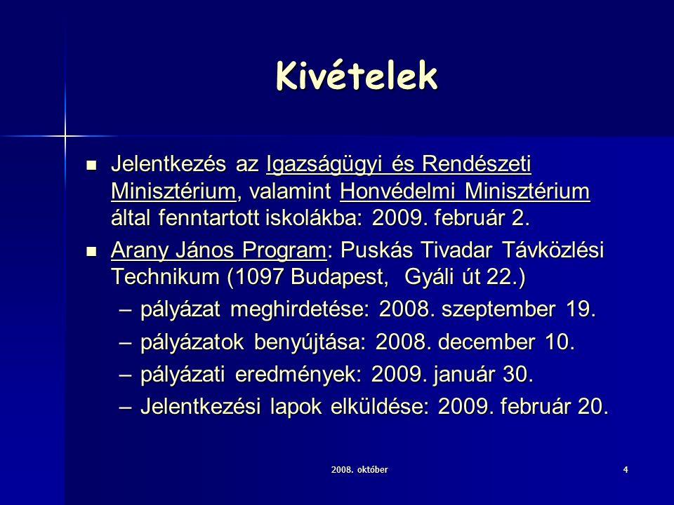 2008. október4 Kivételek Jelentkezés az Igazságügyi és Rendészeti Minisztérium, valamint Honvédelmi Minisztérium által fenntartott iskolákba: 2009. fe