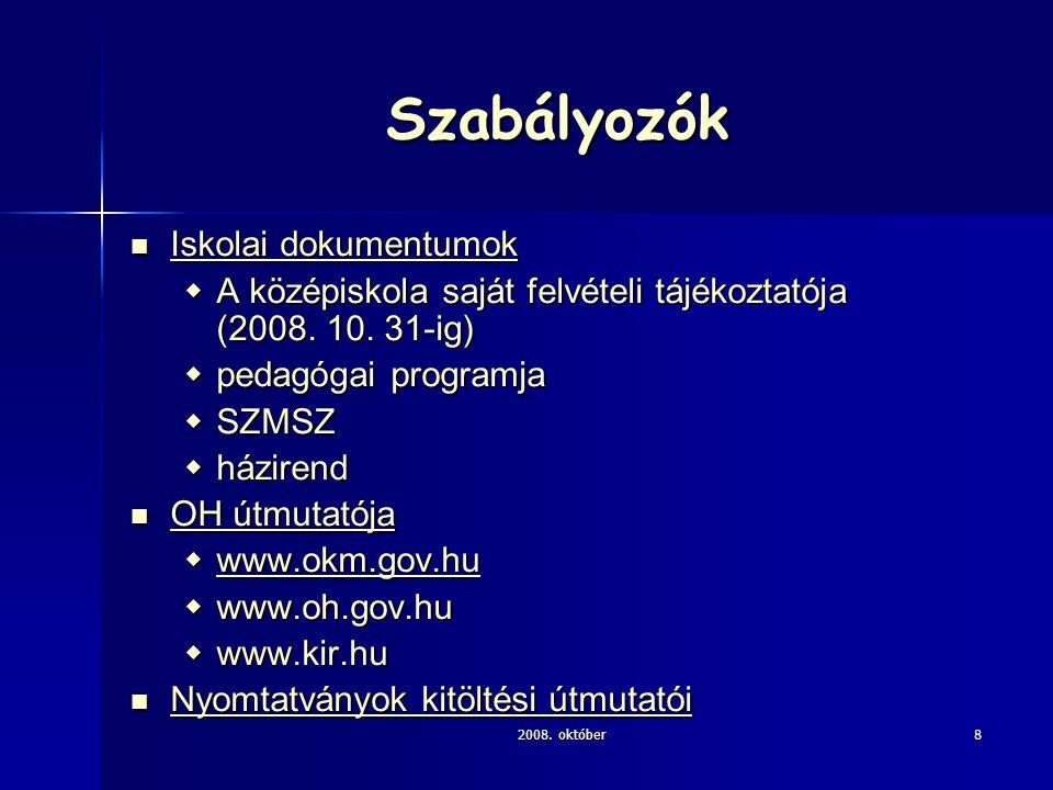 2008. október8 Szabályozók Iskolai dokumentumok Iskolai dokumentumok  A középiskola saját felvételi tájékoztatója (2008. 10. 31-ig)  pedagógai progr