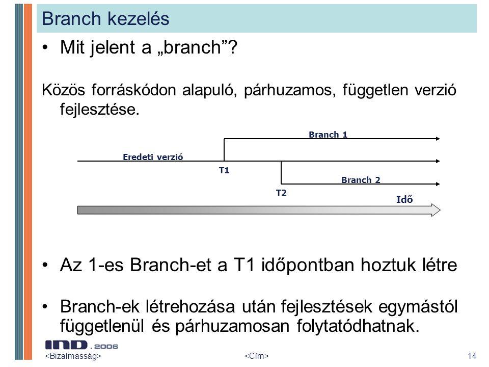 """Branch kezelés Mit jelent a """"branch""""? Közös forráskódon alapuló, párhuzamos, független verzió fejlesztése. Az 1-es Branch-et a T1 időpontban hoztuk lé"""