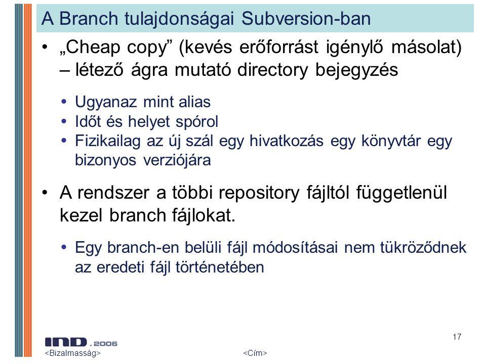 """17 A Branch tulajdonságai Subversion-ban """"Cheap copy"""" (kevés erőforrást igénylő másolat) – létező ágra mutató directory bejegyzés  Ugyanaz mint alias"""