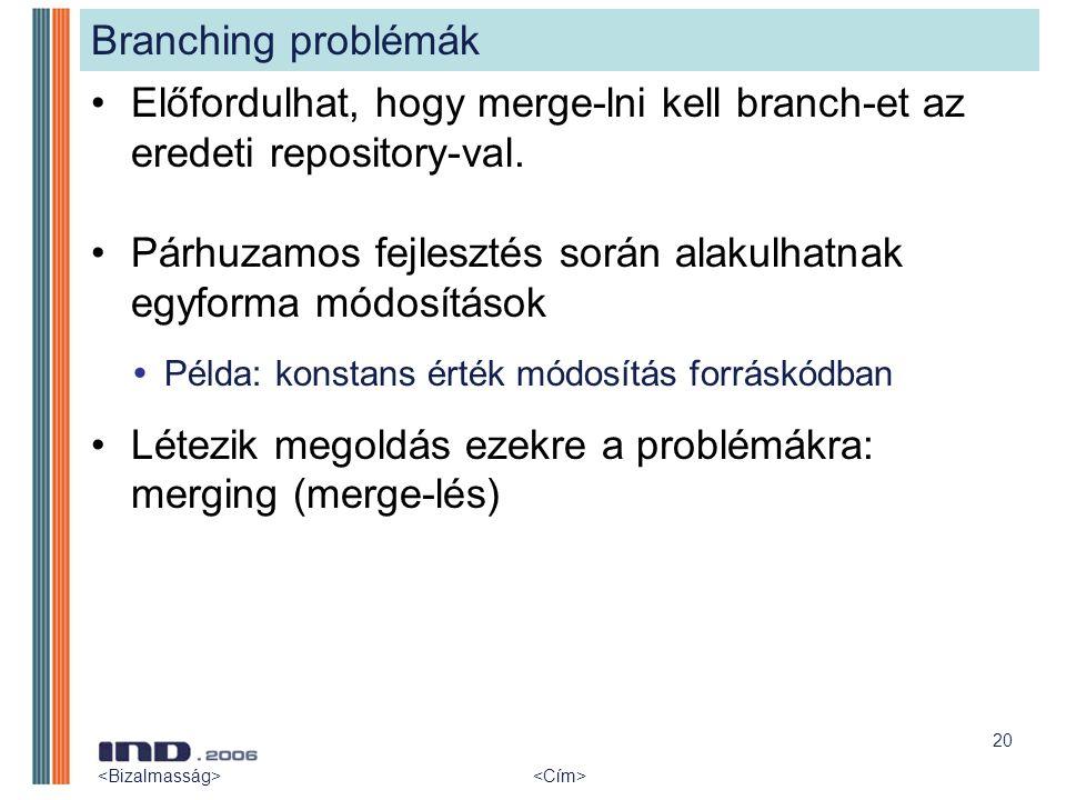 20 Branching problémák Előfordulhat, hogy merge-lni kell branch-et az eredeti repository-val. Párhuzamos fejlesztés során alakulhatnak egyforma módosí