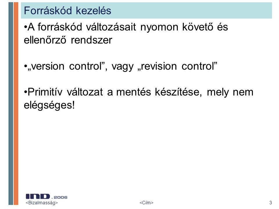 """3 Forráskód kezelés A forráskód változásait nyomon követő és ellenőrző rendszer """"version control"""", vagy """"revision control"""" Primitív változat a mentés"""