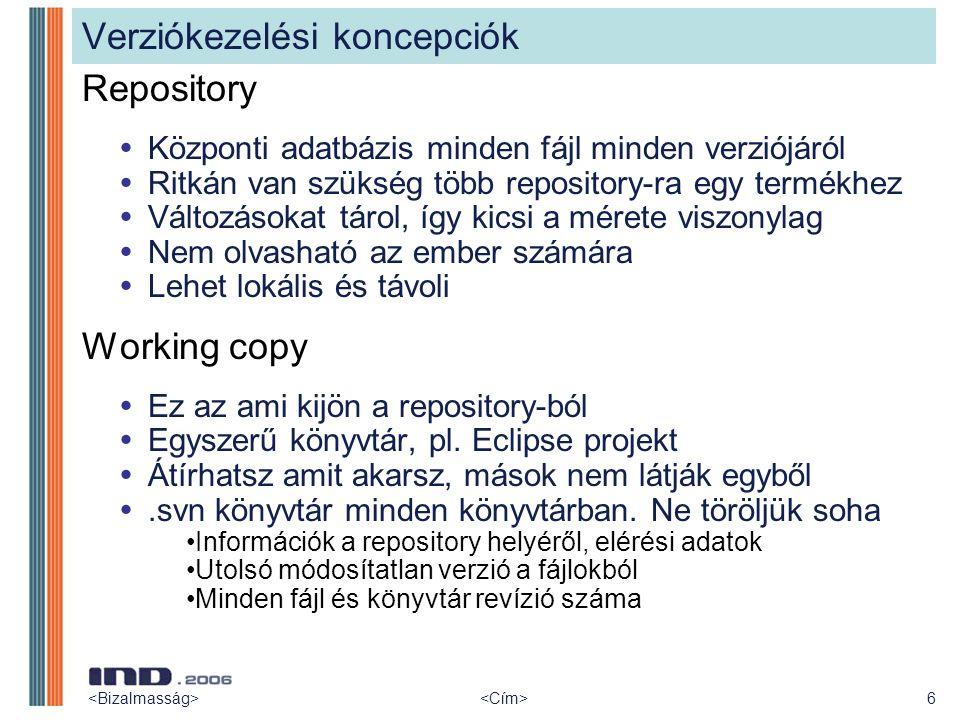 6 Verziókezelési koncepciók Repository  Központi adatbázis minden fájl minden verziójáról  Ritkán van szükség több repository-ra egy termékhez  Vál