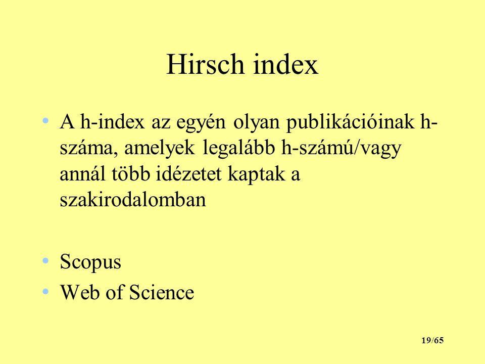 Hirsch index A h-index az egyén olyan publikációinak h- száma, amelyek legalább h-számú/vagy annál több idézetet kaptak a szakirodalomban Scopus Web o