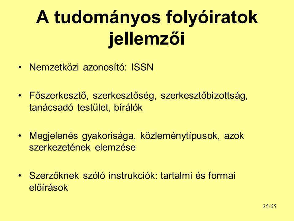 A tudományos folyóiratok jellemzői Nemzetközi azonosító: ISSN Főszerkesztő, szerkesztőség, szerkesztőbizottság, tanácsadó testület, bírálók Megjelenés
