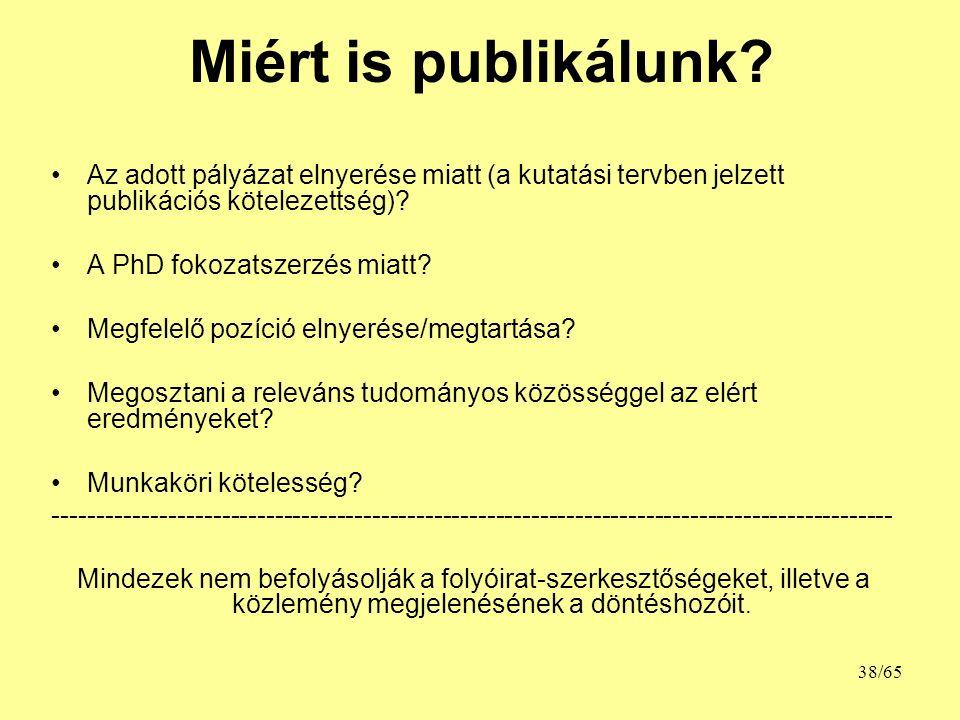 Miért is publikálunk? Az adott pályázat elnyerése miatt (a kutatási tervben jelzett publikációs kötelezettség)? A PhD fokozatszerzés miatt? Megfelelő