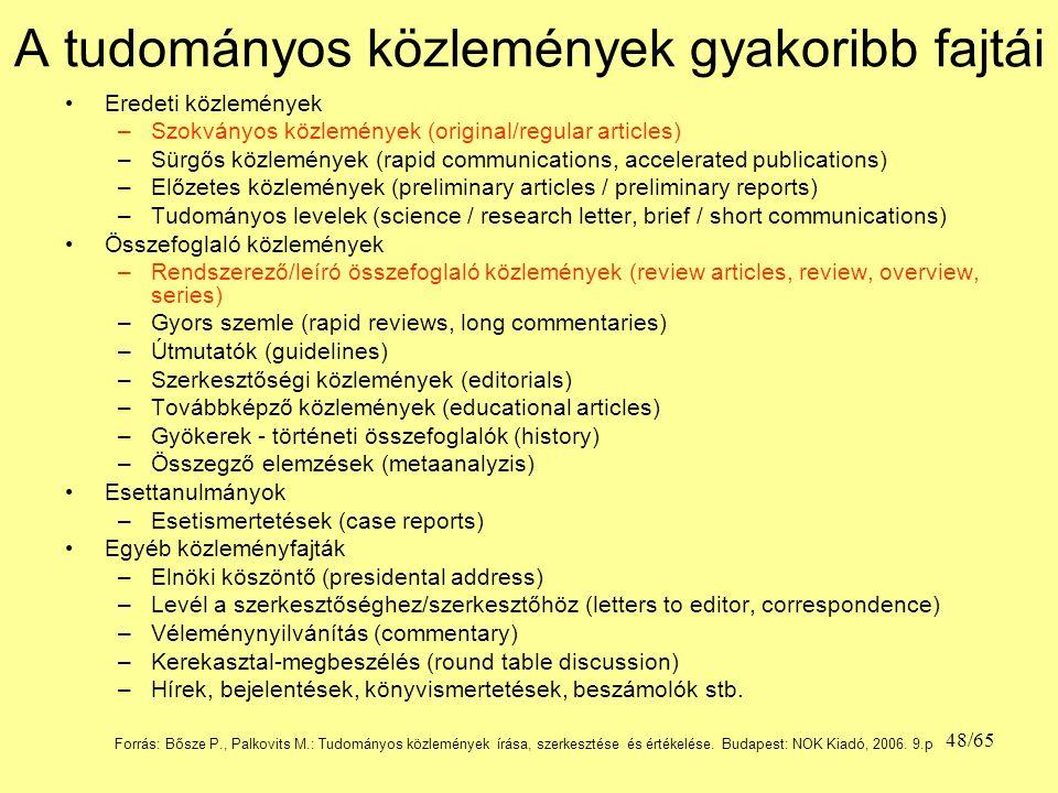 A tudományos közlemények gyakoribb fajtái Eredeti közlemények –Szokványos közlemények (original/regular articles) –Sürgős közlemények (rapid communica