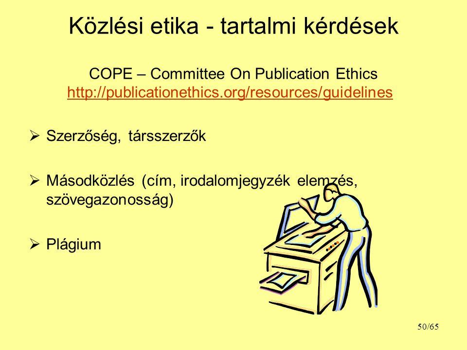 Közlési etika - tartalmi kérdések COPE – Committee On Publication Ethics http://publicationethics.org/resources/guidelines http://publicationethics.org/resources/guidelines  Szerzőség, társszerzők  Másodközlés (cím, irodalomjegyzék elemzés, szövegazonosság)  Plágium 50/65