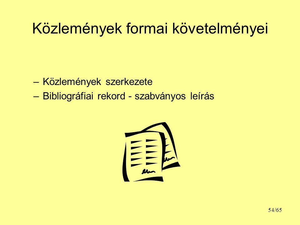 Közlemények formai követelményei –Közlemények szerkezete –Bibliográfiai rekord - szabványos leírás 54/65