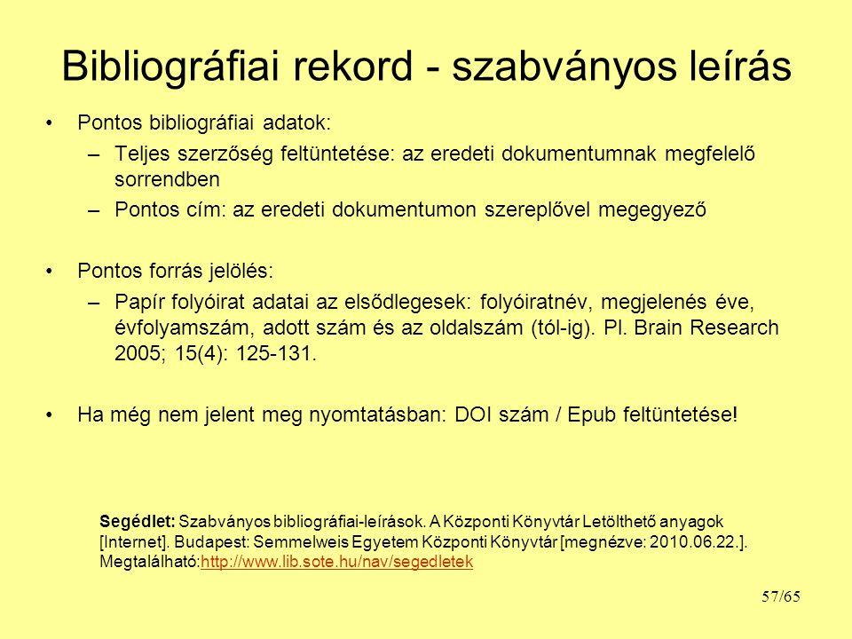 Bibliográfiai rekord - szabványos leírás Pontos bibliográfiai adatok: –Teljes szerzőség feltüntetése: az eredeti dokumentumnak megfelelő sorrendben –P