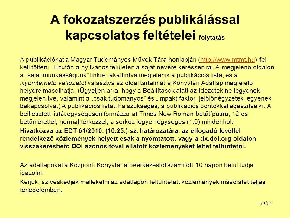 A fokozatszerzés publikálással kapcsolatos feltételei folytatás A publikációkat a Magyar Tudományos Művek Tára honlapján (http://www.mtmt.hu) fel kell