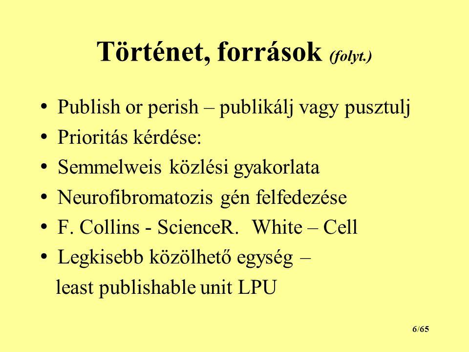Történet, források (folyt.) Publish or perish – publikálj vagy pusztulj Prioritás kérdése: Semmelweis közlési gyakorlata Neurofibromatozis gén felfede
