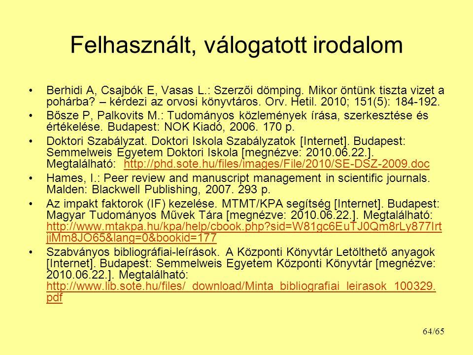 Felhasznált, válogatott irodalom Berhidi A, Csajbók E, Vasas L.: Szerzői dömping. Mikor öntünk tiszta vizet a pohárba? – kérdezi az orvosi könyvtáros.