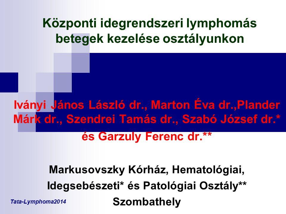 Központi idegrendszeri lymphomás betegek kezelése osztályunkon Iványi János László dr., Marton Éva dr.,Plander Márk dr., Szendrei Tamás dr., Szabó Józ