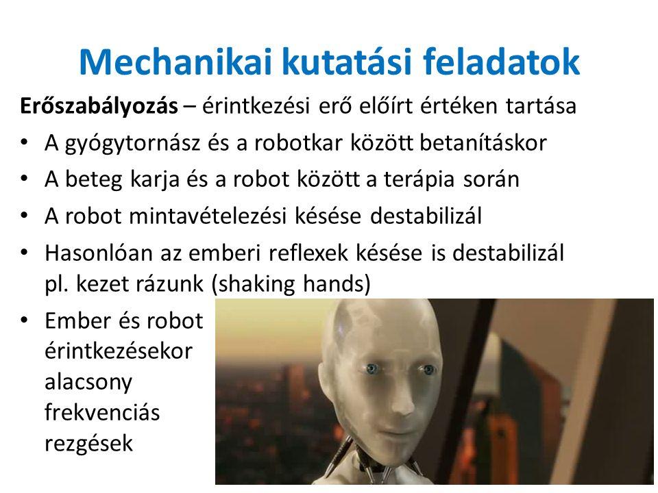 Erőszabályozás – érintkezési erő előírt értéken tartása A gyógytornász és a robotkar között betanításkor A beteg karja és a robot között a terápia során A robot mintavételezési késése destabilizál Hasonlóan az emberi reflexek késése is destabilizál pl.